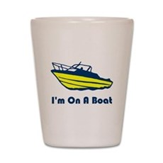 I'm On a Boat Shot Glass