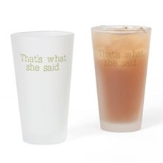 That's what she said. Pint Glass