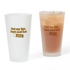 But my lips hurt real bad Pint Glass