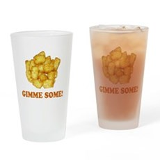 Gimme Some (of your tots)! Pint Glass