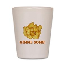 Gimme Some (of your tots)! Shot Glass