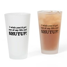 out of my life... SHUTUP Pint Glass