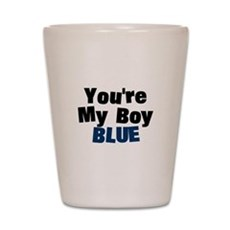 Your My Boy Blue Shot Glass