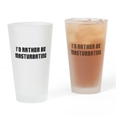 I'd Rather Be Masturbating Pint Glass