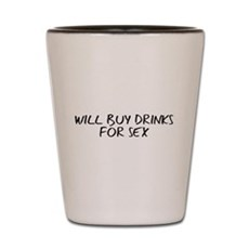 Will Buy Drinks for Sex Shot Glass