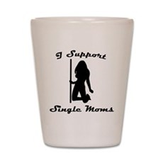 I Support Single Moms Shot Glass