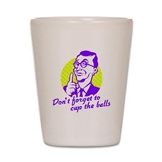 Don't forget to cup the balls Shot Glass