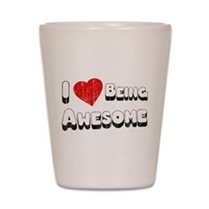 I Love [Heart] Being Awesome Shot Glass