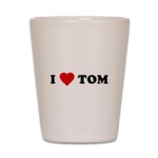 I Love [Heart] Tom Shot Glass