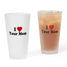 I Love [Heart] Your Mom Pint Glass