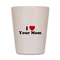I Love [Heart] Your Mom Shot Glass