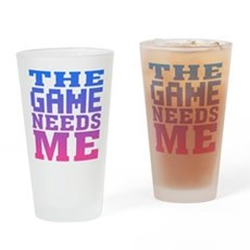 The Game Needs Me Pint Glass