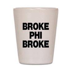 Broke Phi Broke Shot Glass