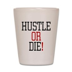 Hustle or Die! Shot Glass