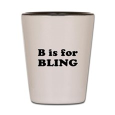 B is for BLING Shot Glass
