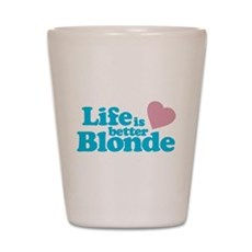 Life is Better Blonde Shot Glass