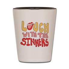Laugh With The Sinners Shot Glass