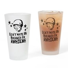 Don't Hate Me For Being Aweso Pint Glass