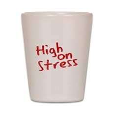 High on Stress Shot Glass