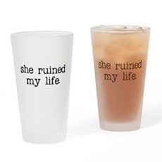 She Ruined My Life Pint Glass
