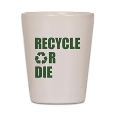Recycle or Die Shot Glass