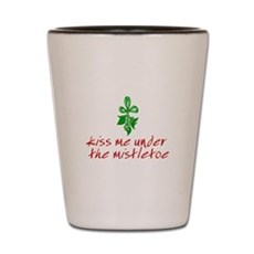 Kiss me under the mistletoe Shot Glass