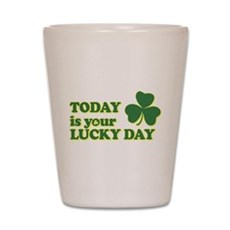 Today Is Your Lucky Day Shot Glass