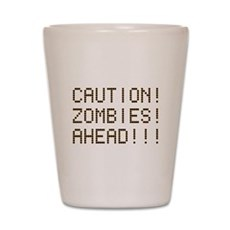 Caution Zombies Ahead Shot Glass