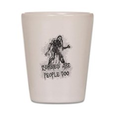 Zombies Are People Too Shot Glass