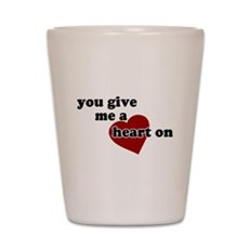 You give me a heart on Shot Glass