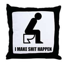 I Make Shit Happen Throw Pillow