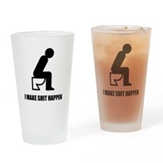 I Make Shit Happen Drinking Glass