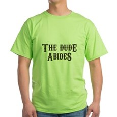 The Dude Abides Green T-Shirt