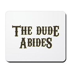 The Dude Abides Mousepad