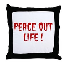 Peace Out Life Throw Pillow