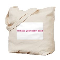 I'll have your baby brad Tote Bag