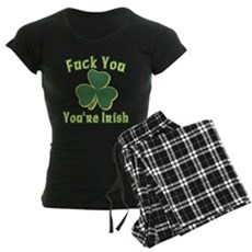 Fuck You You're Irish Womens Dark Pajamas