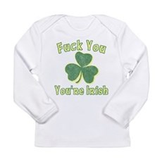 Fuck You You're Irish Long Sleeve Infant T-Shirt