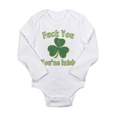 Fuck You You're Irish Long Sleeve Infant Bodysuit