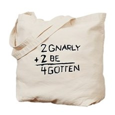 2 Gnarly 2 Be 4gotten Tote Bag