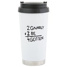 2 Gnarly 2 Be 4gotten Stainless Steel Travel Mug
