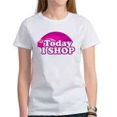 Today I Shop Womens T-Shirt