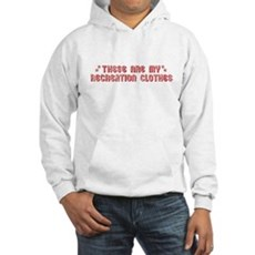 These Are My Recreation Clothes Hooded Sweatshirt