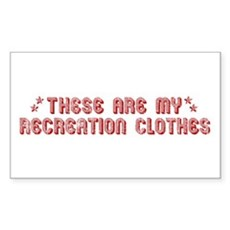 These Are My Recreation Clothes Sticker (Rectangul