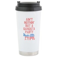 Aint Nothin But a Gangsta Party Stainless Steel Tr
