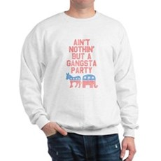 Aint Nothin But a Gangsta Party Sweatshirt