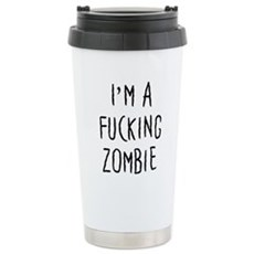 Im a F*cking Zombie Stainless Steel Travel Mug