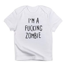 Im a F*cking Zombie Infant T-Shirt