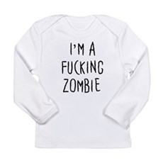 Im a F*cking Zombie Long Sleeve Infant T-Shirt