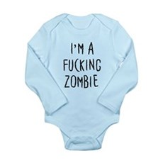Im a F*cking Zombie Long Sleeve Infant Bodysuit